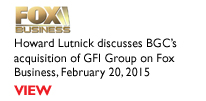 Howard Lutnick discusses BGC's acquisition of GFI Group on Fox Business, February 20, 2015